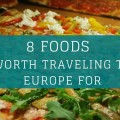 8 foods worth traveling to europe for
