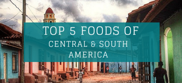 Top 5 foods of Sentral and South America