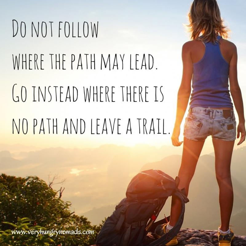 Do not followwhere the path may